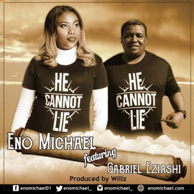 MP3 : Eno Michael - He Cannot Lie Ft. Gabriel Eziashi