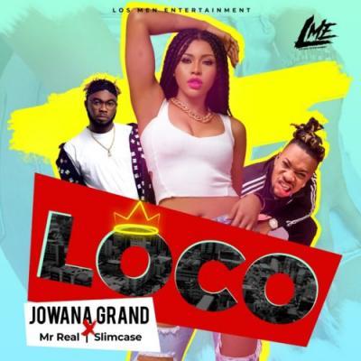 MP3 + VIDEO: Jowana Grand - Loco ft. Slimcase X Mr Real