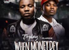 MP3 : T Play X Olamide - When Money Dey