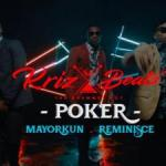 VIDEO: Krizbeatz - Poker Ft Reminisce x Mayorkun