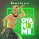 MP3 : Broda Shaggi - Oya Hit Me