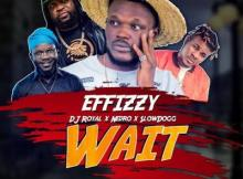 MP3 : Effizzy X DJ Royal X Nedro & SlowDog - Wait