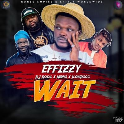 MP3 : Effizzy X DJ Royal X Nedro & SlowDog - Wait
