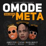 MP3 : Jamo Pyper x Zlatan & Naira Marley - Omode Meta