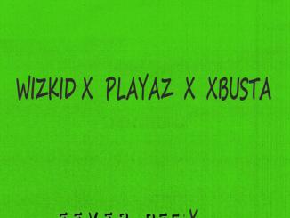 MP3: Wizkid x Playaz x Xbusta - Fever (Refix)