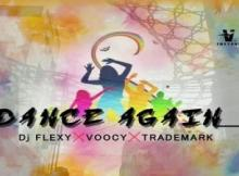 MP3 : DJ Flexy - Dance Again Ft. Voocy X Trademark