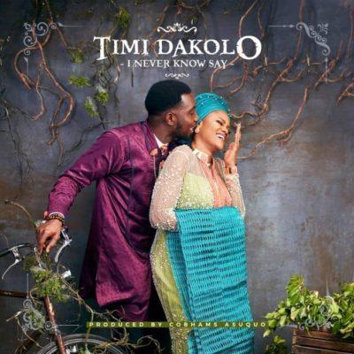 MP3 : Timi Dakolo - I Never Know Say (Prod By Cobhams Asuquo)