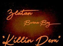 LYRICS: Burna Boy - Killin Dem Ft. Zlatan Ibile