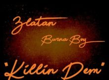 LYRICS: Burna Boy - Killin Dem Ft. Zlatan Ibile