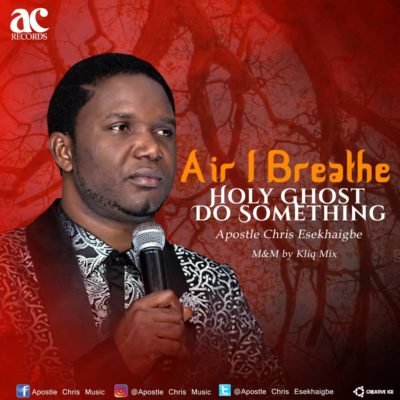 MP3 : Apostle Chris Esekhaigbe - Air I breath + Holy Ghost Do Something