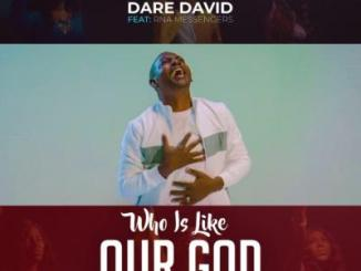 VIDEO: Dare David - Who is Like Our God ft. RNA Messengers