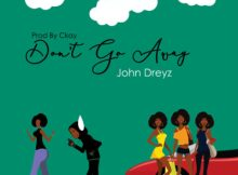 MP3 : John Dreyz - Don't Go Away (Prod. Ckay)