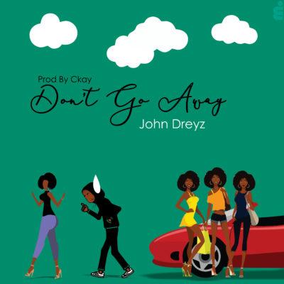 MP3 : John Dreyz - Don't Go Away (Prod. Ckay)