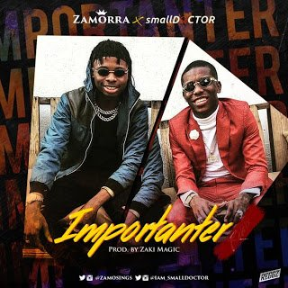MP3 + VIDEO: Zamorra - Importanter (Remix) Ft. Small Doctor