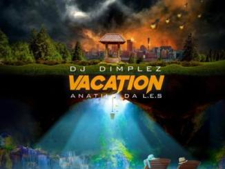 MP3 : DJ Dimplez - Vacation ft. Anatii X Da L.E.S