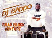 MIXTAPE: Dj Baddo - Road Block Mix