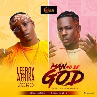 MP3 | VIDEO: Leeroy Afrika - Man No Be God ft. Zoro