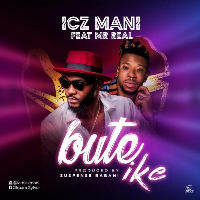 MP3 : Icz Mani Ft Mr Real - Bute Ike