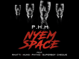 Lyrics: PHM ft. Phyno x Rhatti x Nuno x Superboy Cheque - Nyem Space Lyrics