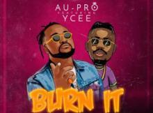 MP3 : Au-Pro ft Ycee - Burn It