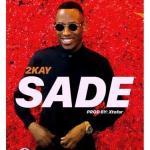 MP3 : Mr 2kay - Sade (Prod. Xtofa)