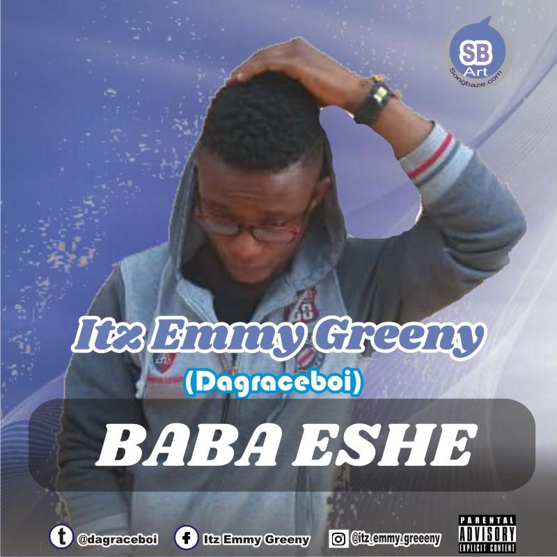 MUSIC: Itz Emmy Greeny (Dagraceboi) - Baba Eshe
