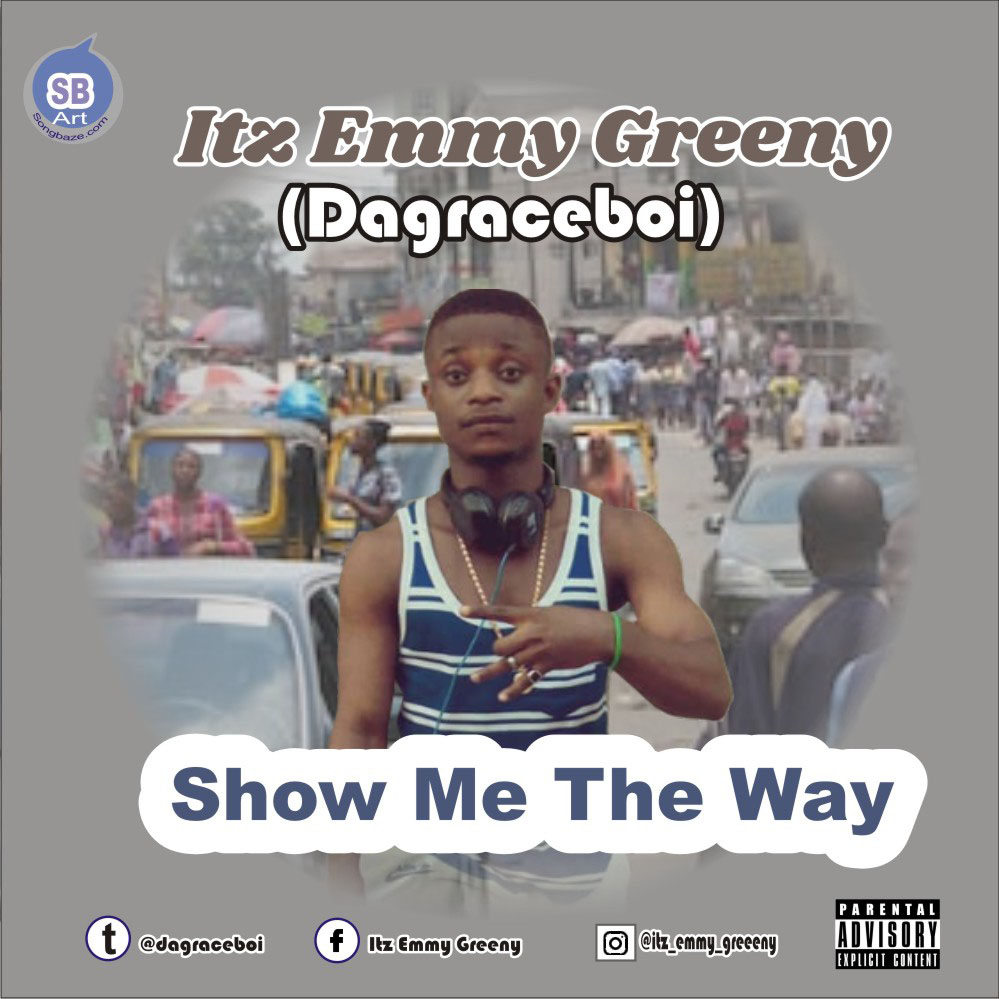 MUSIC: Emmy Greeny (Dagraceboi) - Show Me The Way