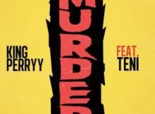 MP3 : King Perryy - Murder ft Teni