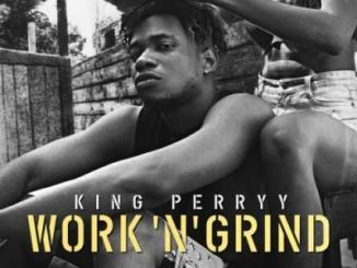 MP3 : King Perryy - Work 'N' Grind