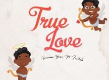 MP3 : Kwame Yesu - True Love ft Twitch