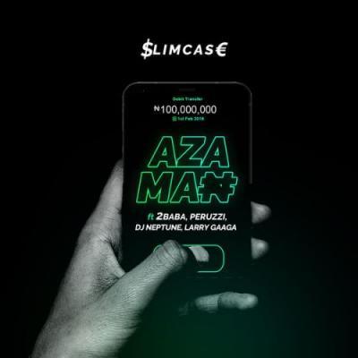 LYRICS: Slimcase - Azaman ft. 2Baba, Peruzzi, DJ Neptune, Larry Gaaga