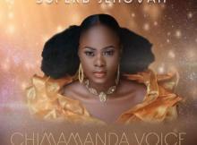 MP3: Chimamanda Voice - Superb Jehovah
