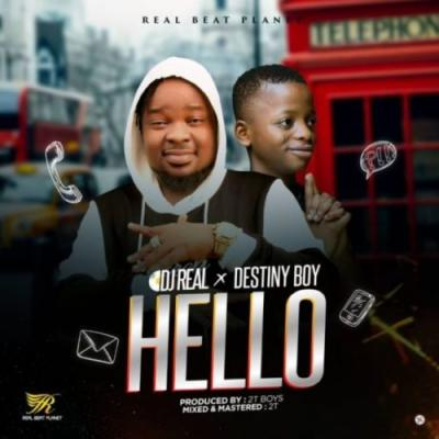 MP3: DJ Real x Destiny Boy - Hello (Prod. 2TBoiz)