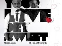 MP3: Nelson Jason - Your Love Dey Sweet ft Tobi Jeff Richards