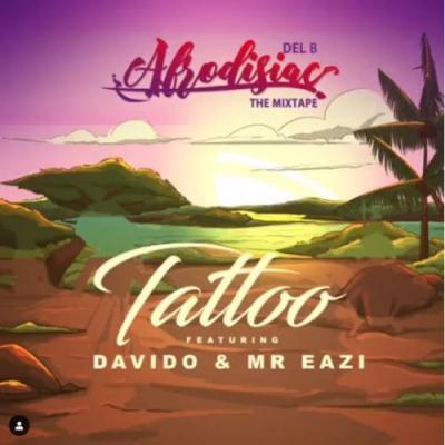 Del B Ft. Davido X Mr Eazi - Tattoo