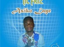MP3: Lil Friz - Asiko Laye