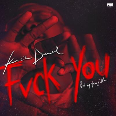 Kizz Daniel - Fvck You (Prod. Young John)