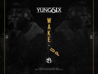 Lyrics: Yung6ix - Wake Up