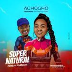 MP3: Aghogho - Supernatural Ft. Atonye Douglas