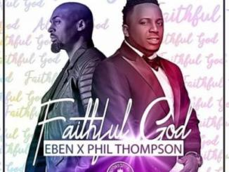 MP3: Eben Ft. Phil Thompson - Faithful God