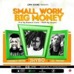 MP3: Jhybo ft Chinko Ekun X Lil Frosh - Small Work, Big Money