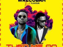 MP3: Wrecobah - Turn Me On Ft. Flavour