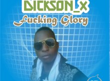 MP3: Dickson_X - Fucking Glory (Prod. A-one)