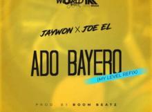 MP3: Jaywon X Joe EL - Ado Bayero (My Level Refix)