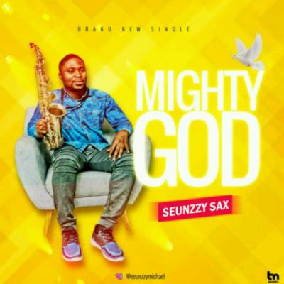 MP3: Seunzzy Sax - Mighty God