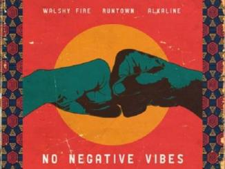 MP3: Walshy Fire - No Negative Vibes Ft. Runtown x Alkaline