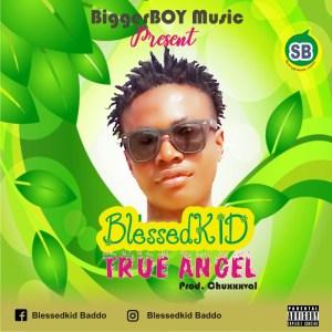 MP3: BlessedKid - True Angel (Prod. Chuxxxval)
