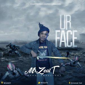 MP3: Mr Zeal T - Ur Face