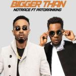MP3: Notrace - Bigger Than Ft Patoranking