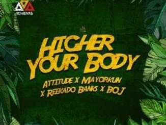 MP3: Attitude - Higher Your Body ft. Mayorkun, Reekado Banks X BOJ